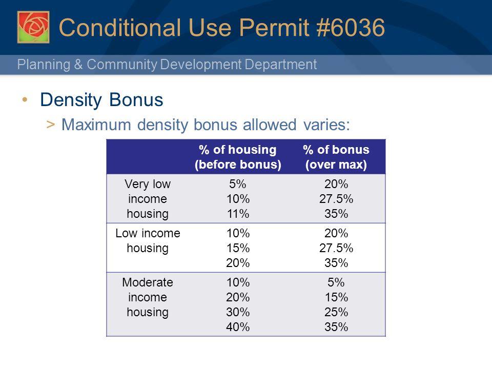 Planning & Community Development Department 16 Conditional Use Permit #6036 Density Bonus Maximum density bonus allowed varies: % of housing (before b