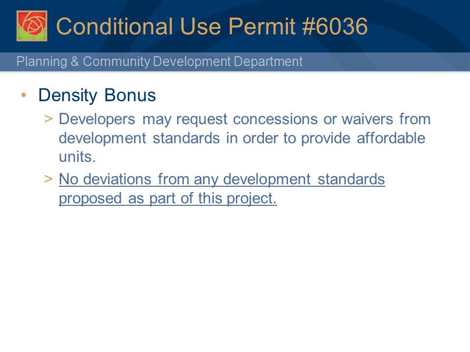 Planning & Community Development Department 17 Conditional Use Permit #6036 Density Bonus Developers may request concessions or waivers from developme
