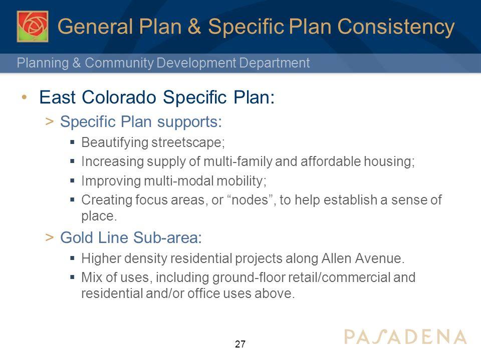 Planning & Community Development Department General Plan & Specific Plan Consistency East Colorado Specific Plan: Specific Plan supports: Beautifying