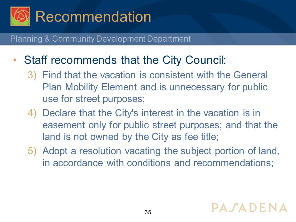 Planning & Community Development Department Recommendation Staff recommends that the City Council: 3)Find that the vacation is consistent with the Gen