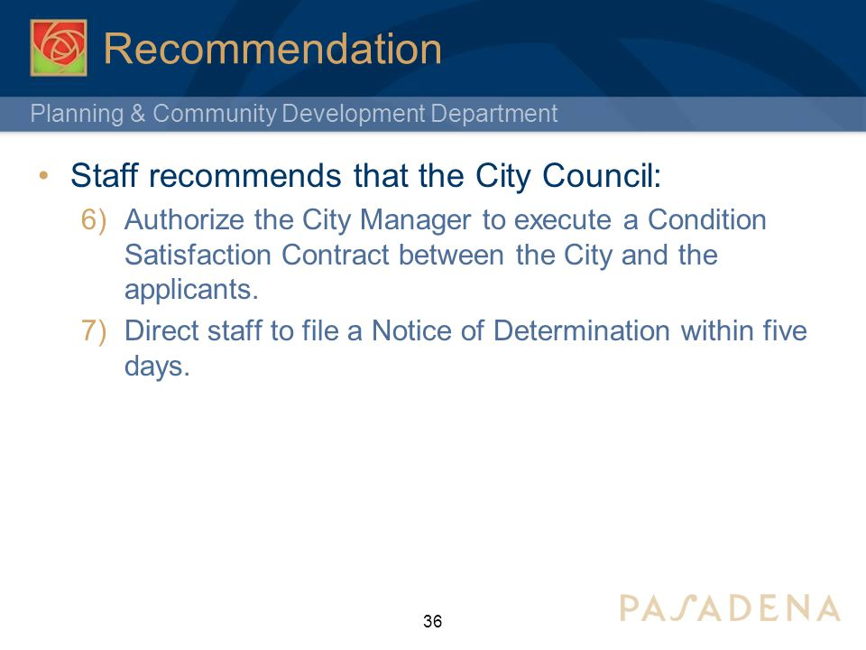 Planning & Community Development Department Recommendation Staff recommends that the City Council: 6)Authorize the City Manager to execute a Condition