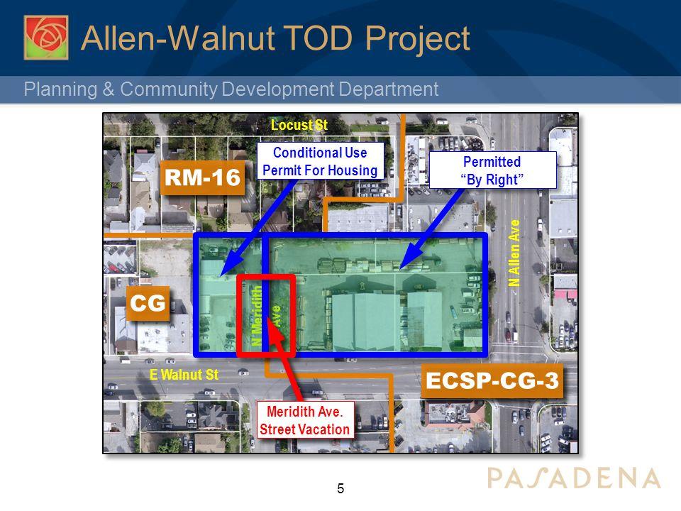 Planning & Community Development Department Allen-Walnut TOD Project 5 E Walnut St N Meridith Ave N Allen Ave Locust St ECSP-CG-3 RM-16 CG Conditional