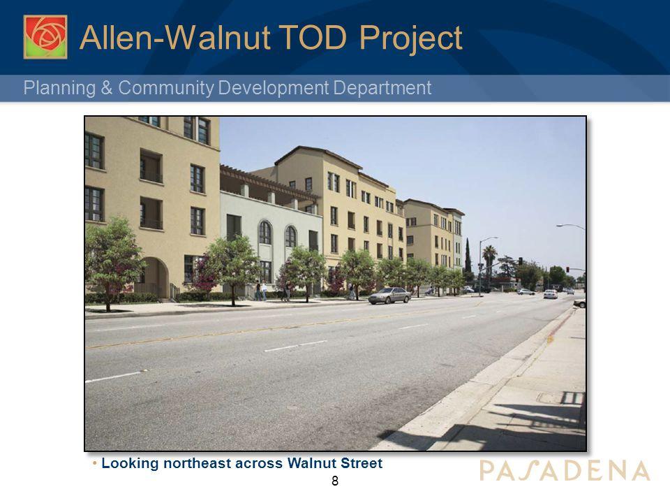 Planning & Community Development Department Allen-Walnut TOD Project 8 Looking northeast across Walnut Street