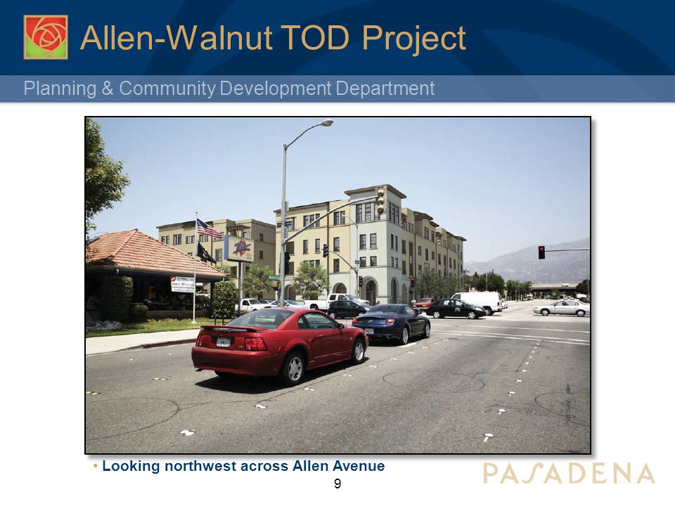 Planning & Community Development Department Allen-Walnut TOD Project Entitlements: Conditional Use Permit to construct housing on the CG- zoned portion of the site; Street Vacation of Meridith Avenue; and Design Review.