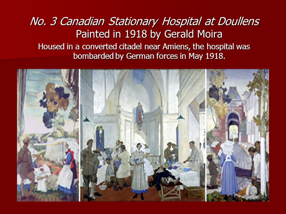 No. 3 Canadian Stationary Hospital at Doullens Painted in 1918 by Gerald Moira Housed in a converted citadel near Amiens, the hospital was bombarded b