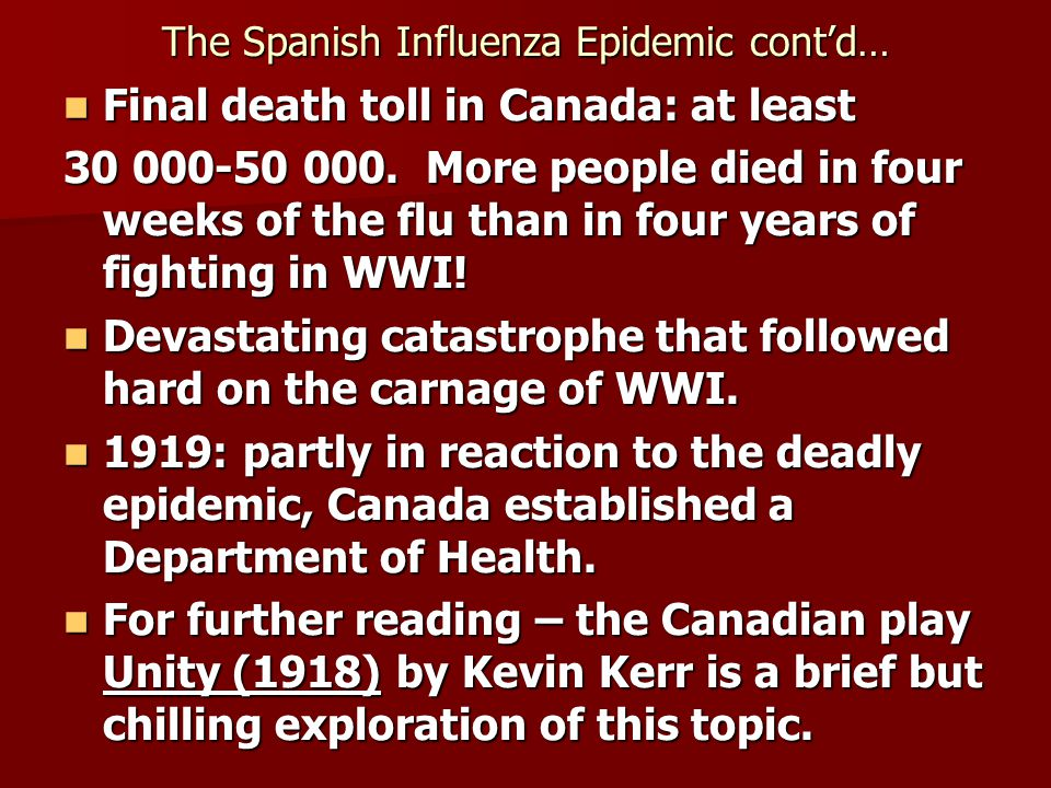 The Spanish Influenza Epidemic contd… Final death toll in Canada: at least Final death toll in Canada: at least 30 000-50 000.