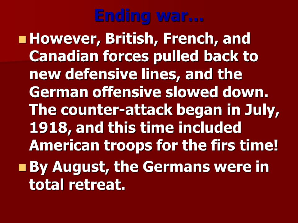 Ending war… However, British, French, and Canadian forces pulled back to new defensive lines, and the German offensive slowed down.