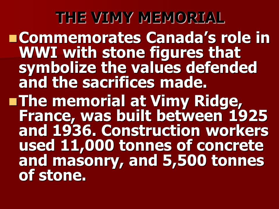 THE VIMY MEMORIAL Commemorates Canadas role in WWI with stone figures that symbolize the values defended and the sacrifices made.