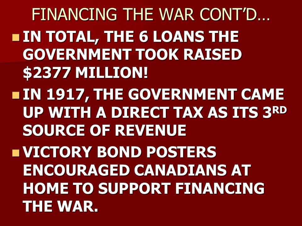 FINANCING THE WAR CONTD… IN TOTAL, THE 6 LOANS THE GOVERNMENT TOOK RAISED $2377 MILLION.
