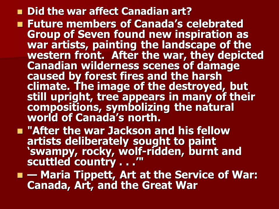 Did the war affect Canadian art? Did the war affect Canadian art? Future members of Canadas celebrated Group of Seven found new inspiration as war art