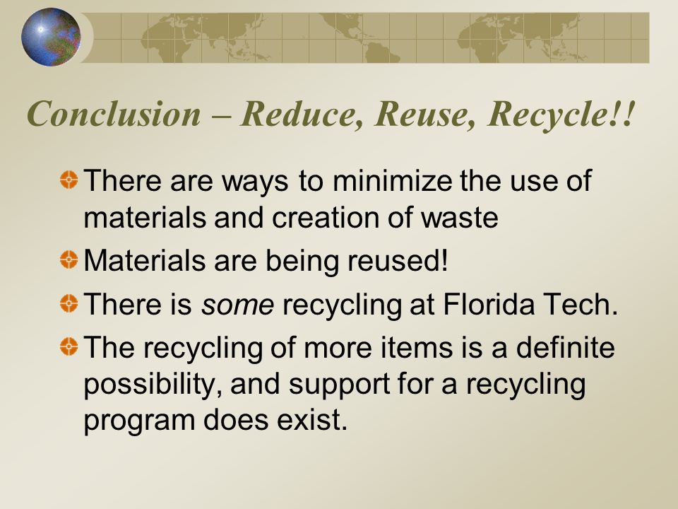 Conclusion – Reduce, Reuse, Recycle!.