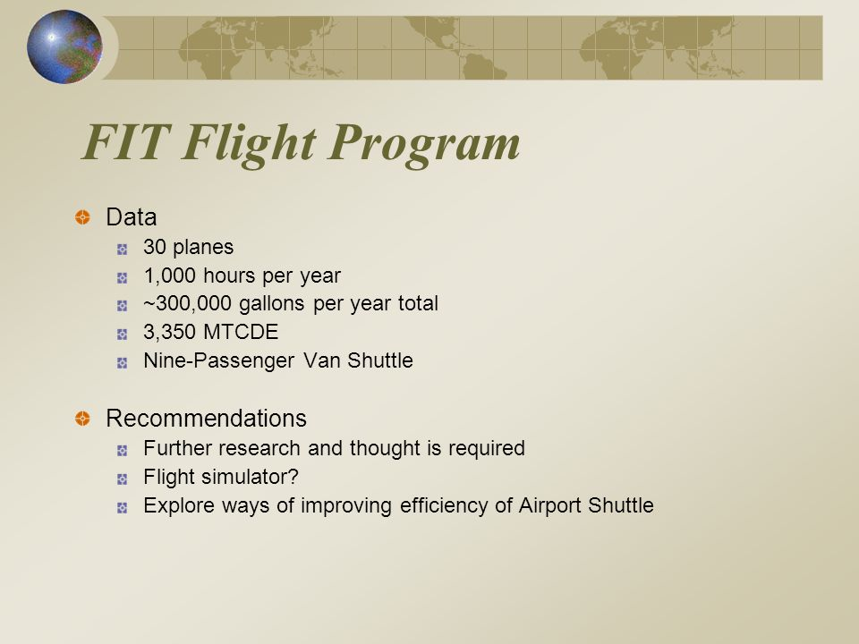 FIT Flight Program Data 30 planes 1,000 hours per year ~300,000 gallons per year total 3,350 MTCDE Nine-Passenger Van Shuttle Recommendations Further research and thought is required Flight simulator.