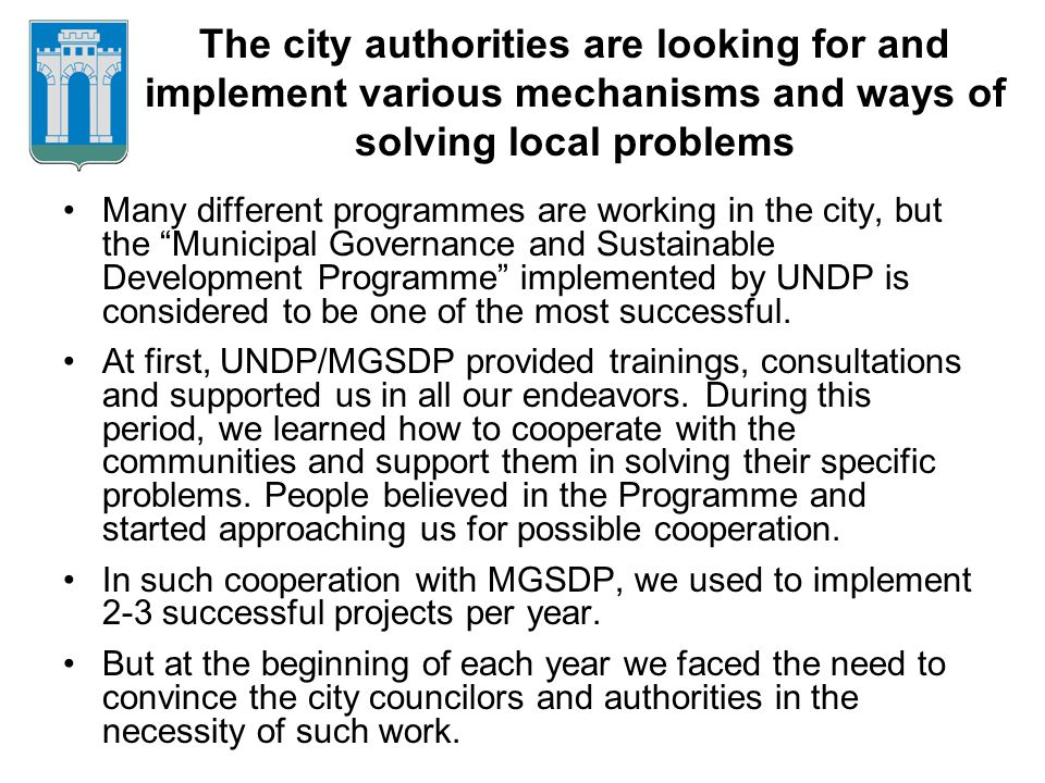 The city authorities are looking for and implement various mechanisms and ways of solving local problems Many different programmes are working in the