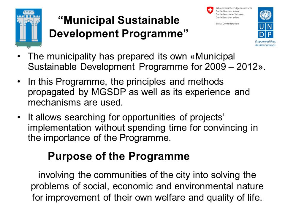 Municipal Sustainable Development Programme The municipality has prepared its own «Municipal Sustainable Development Programme for 2009 – 2012». In th