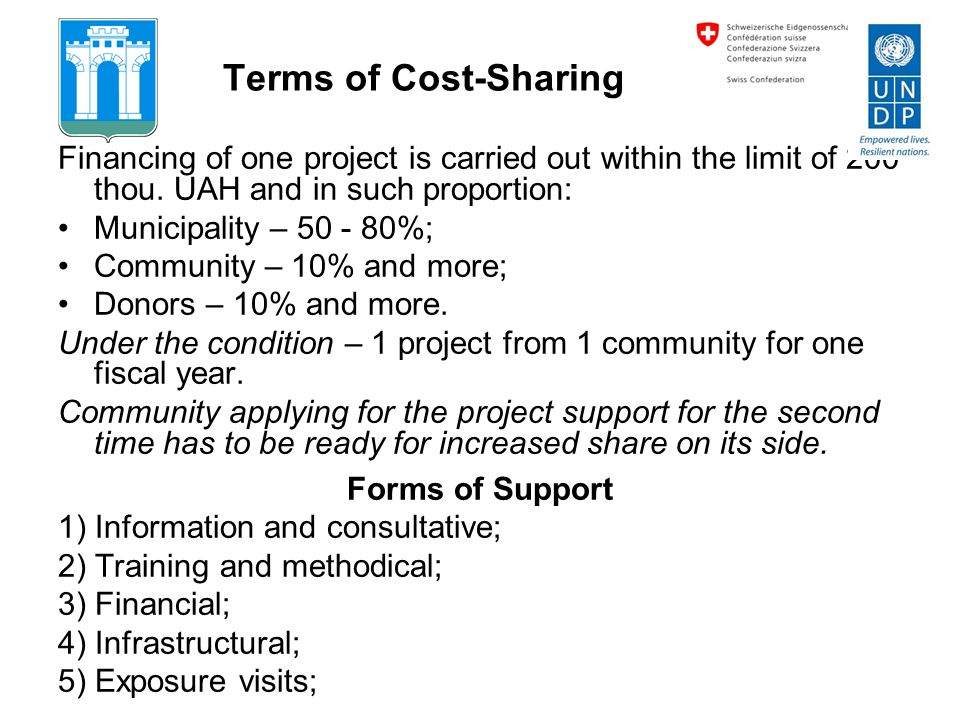 Terms of Cost-Sharing Financing of one project is carried out within the limit of 200 thou. UAH and in such proportion: Municipality – 50 - 80%; Commu