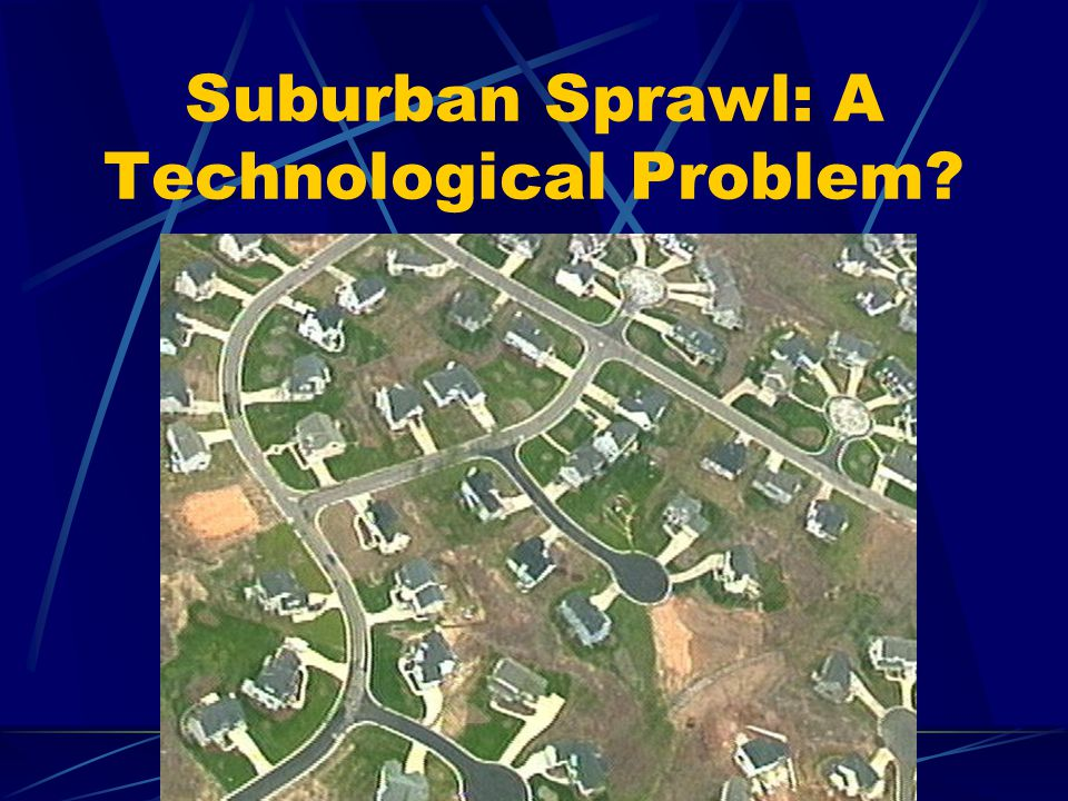 Suburban Sprawl: A Technological Problem?