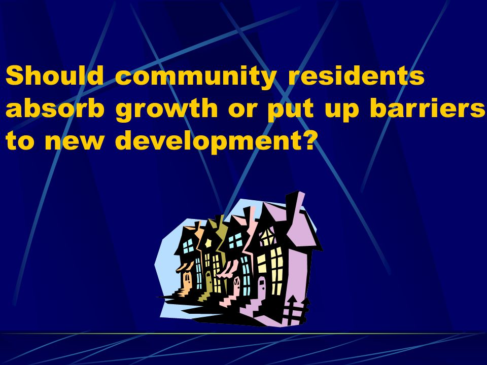 Should community residents absorb growth or put up barriers to new development