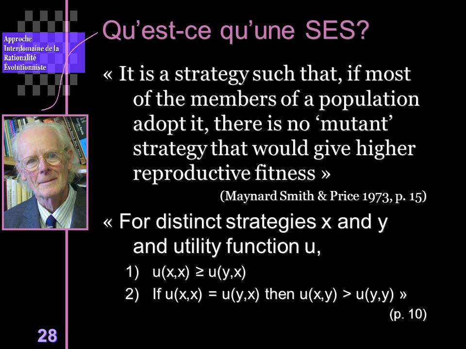 28 Quest-ce quune SES? « It is a strategy such that, if most of the members of a population adopt it, there is no mutant strategy that would give high