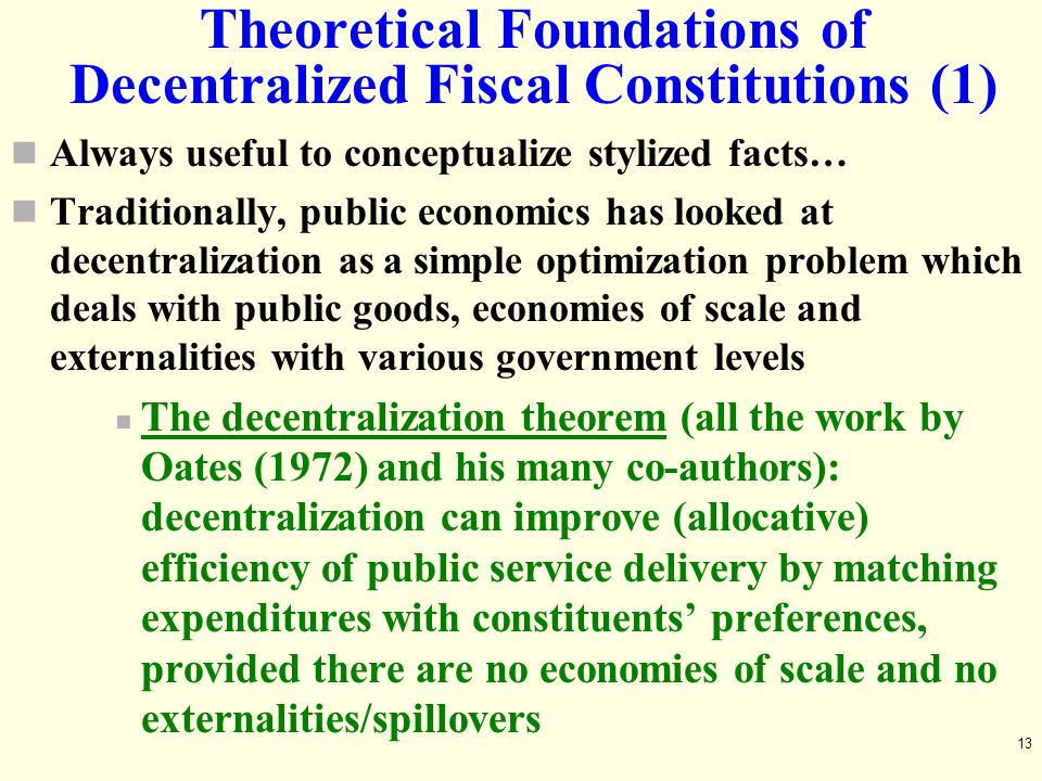 Theoretical Foundations of Decentralized Fiscal Constitutions (1) Always useful to conceptualize stylized facts… Traditionally, public economics has l
