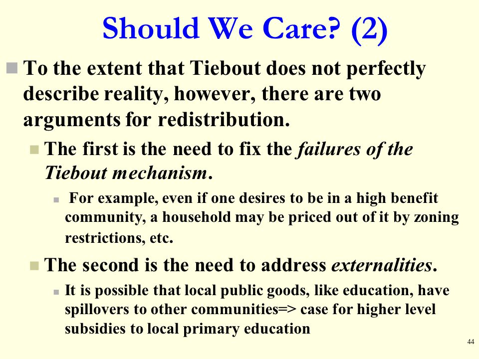 Should We Care? (2) To the extent that Tiebout does not perfectly describe reality, however, there are two arguments for redistribution. The first is