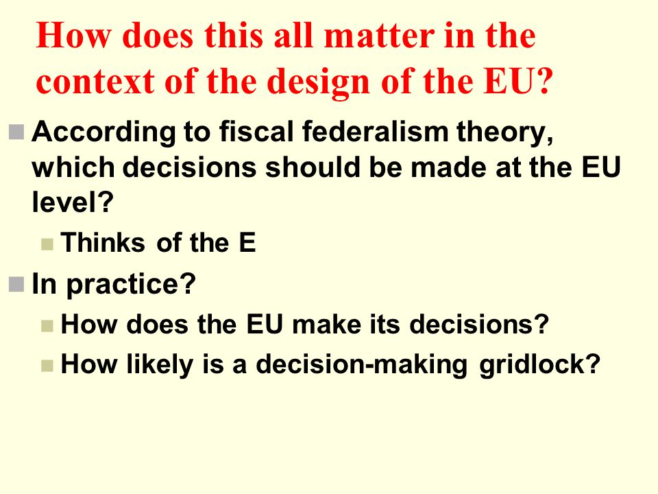 How does this all matter in the context of the design of the EU? According to fiscal federalism theory, which decisions should be made at the EU level