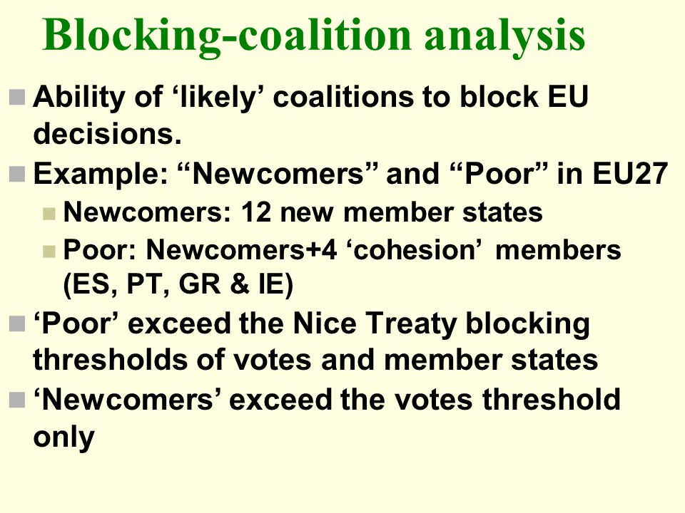 Blocking-coalition analysis Ability of likely coalitions to block EU decisions. Example: Newcomers and Poor in EU27 Newcomers: 12 new member states Po