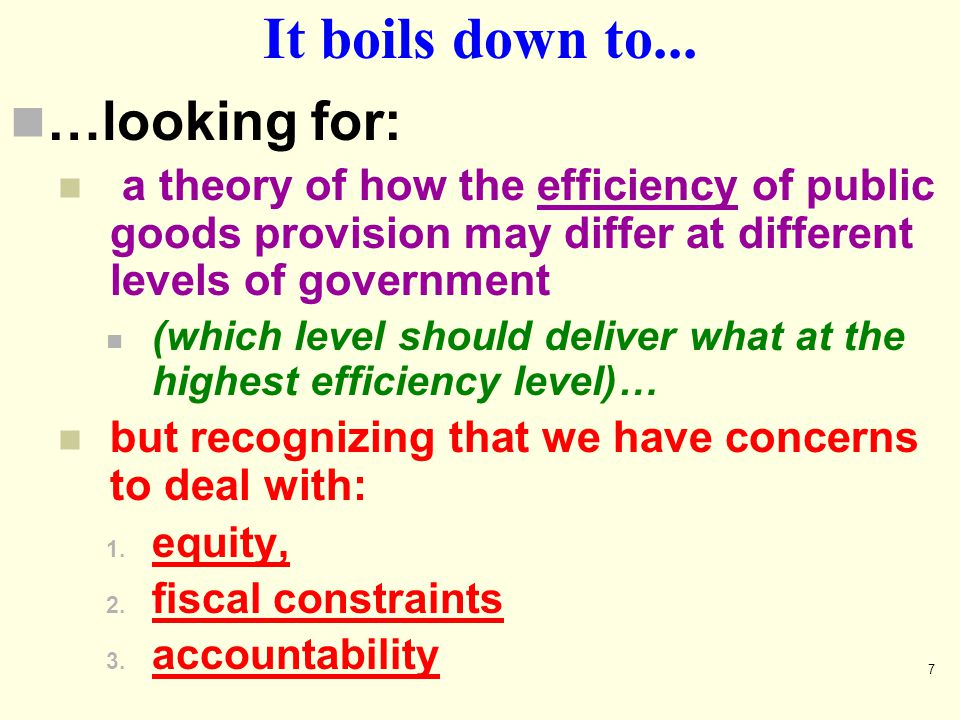 7 It boils down to... …looking for: a theory of how the efficiency of public goods provision may differ at different levels of government (which level
