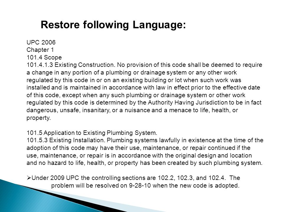 Restore following Language: UPC 2006 Chapter 1 101.4 Scope 101.4.1.3 Existing Construction.