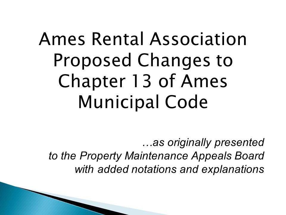 Ames Rental Association Proposed Changes to Chapter 13 of Ames Municipal Code …as originally presented to the Property Maintenance Appeals Board with added notations and explanations