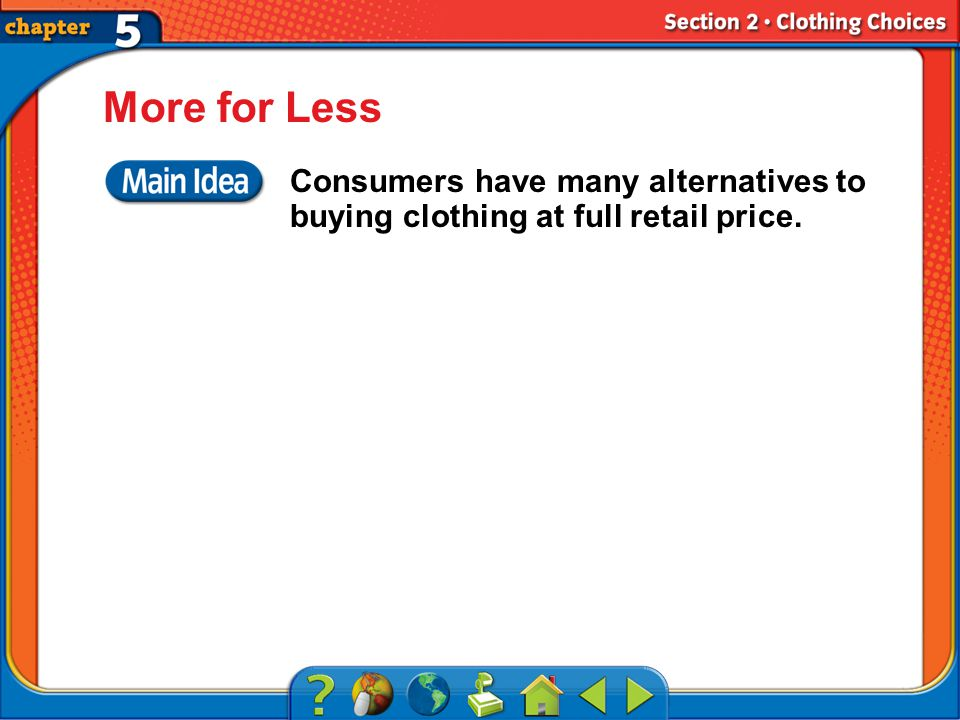 Section 2 More for Less Consumers have many alternatives to buying clothing at full retail price.