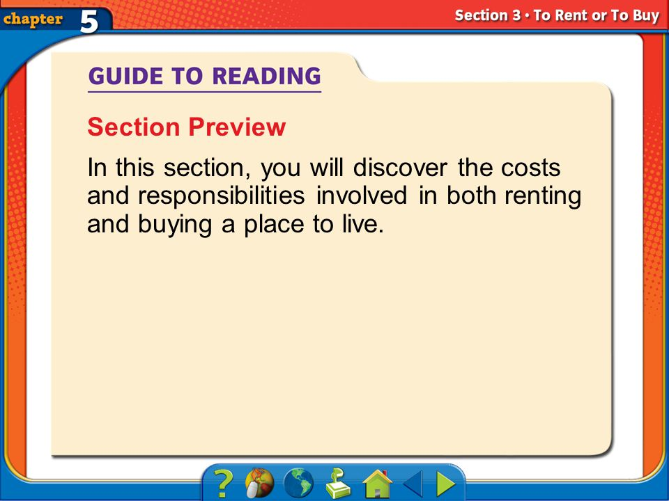 Section 3-Main Idea Section Preview In this section, you will discover the costs and responsibilities involved in both renting and buying a place to live.