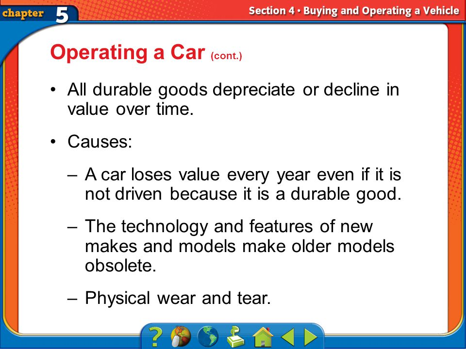 Section 4 Operating a Car (cont.) All durable goods depreciate or decline in value over time.