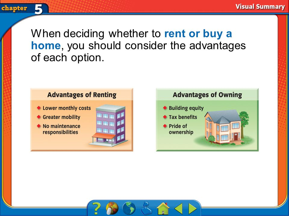 VS 2 When deciding whether to rent or buy a home, you should consider the advantages of each option.