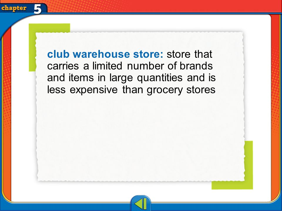 Vocab1 club warehouse store: store that carries a limited number of brands and items in large quantities and is less expensive than grocery stores