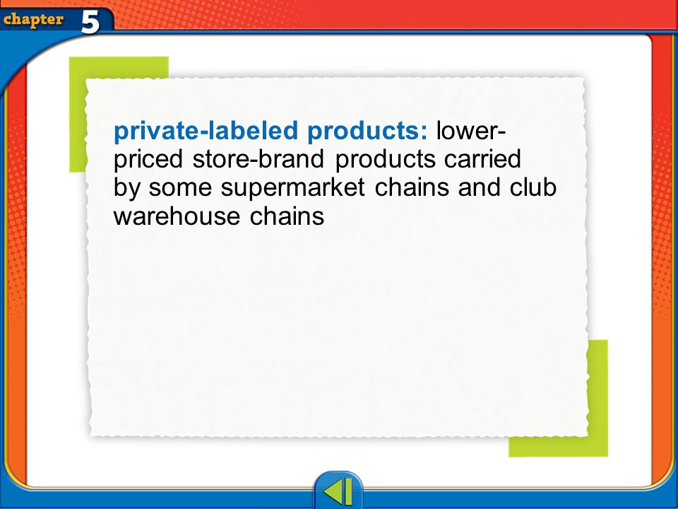 Vocab3 private-labeled products: lower- priced store-brand products carried by some supermarket chains and club warehouse chains