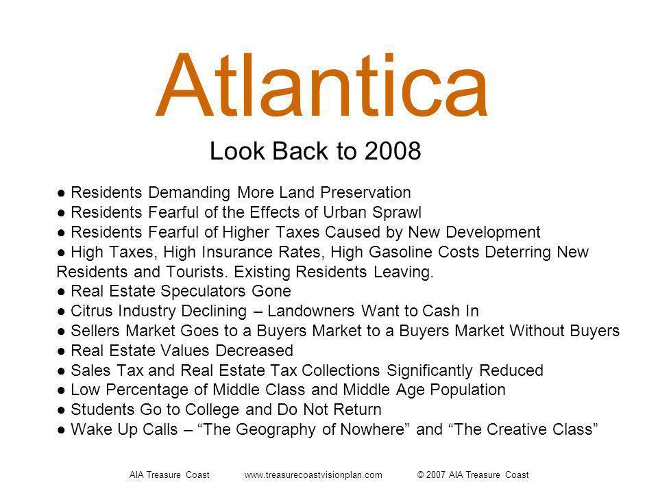 AIA Treasure Coast www.treasurecoastvisionplan.com © 2007 AIA Treasure Coast Atlantica Residents Demanding More Land Preservation Residents Fearful of