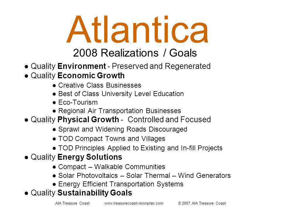AIA Treasure Coast www.treasurecoastvisionplan.com © 2007 AIA Treasure Coast Atlantica Quality Environment - Preserved and Regenerated Quality Economi