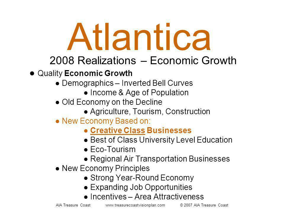 AIA Treasure Coast www.treasurecoastvisionplan.com © 2007 AIA Treasure Coast Quality Economic Growth Demographics – Inverted Bell Curves Income & Age