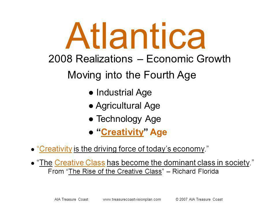 AIA Treasure Coast www.treasurecoastvisionplan.com © 2007 AIA Treasure Coast 2008 Realizations – Economic Growth Atlantica Industrial Age Agricultural