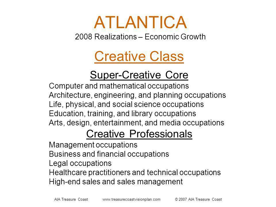 AIA Treasure Coast www.treasurecoastvisionplan.com © 2007 AIA Treasure Coast ATLANTICA 2008 Realizations – Economic Growth Creative Class Super-Creati