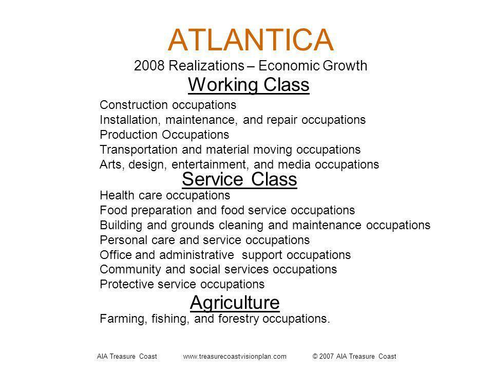 AIA Treasure Coast www.treasurecoastvisionplan.com © 2007 AIA Treasure Coast ATLANTICA 2008 Realizations – Economic Growth Working Class Construction