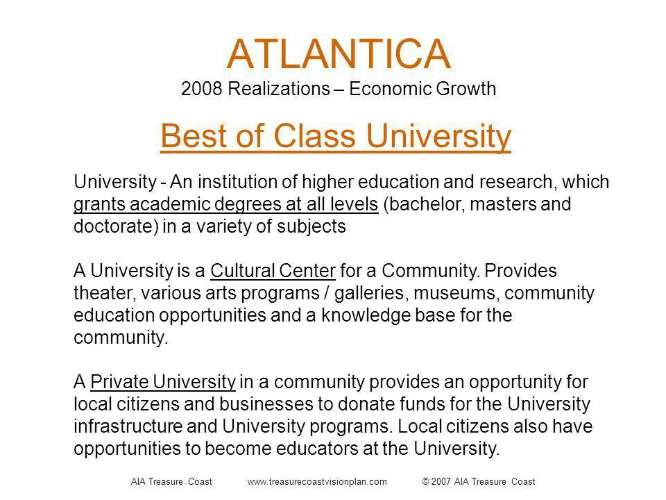 AIA Treasure Coast www.treasurecoastvisionplan.com © 2007 AIA Treasure Coast ATLANTICA 2008 Realizations – Economic Growth Best of Class University Un