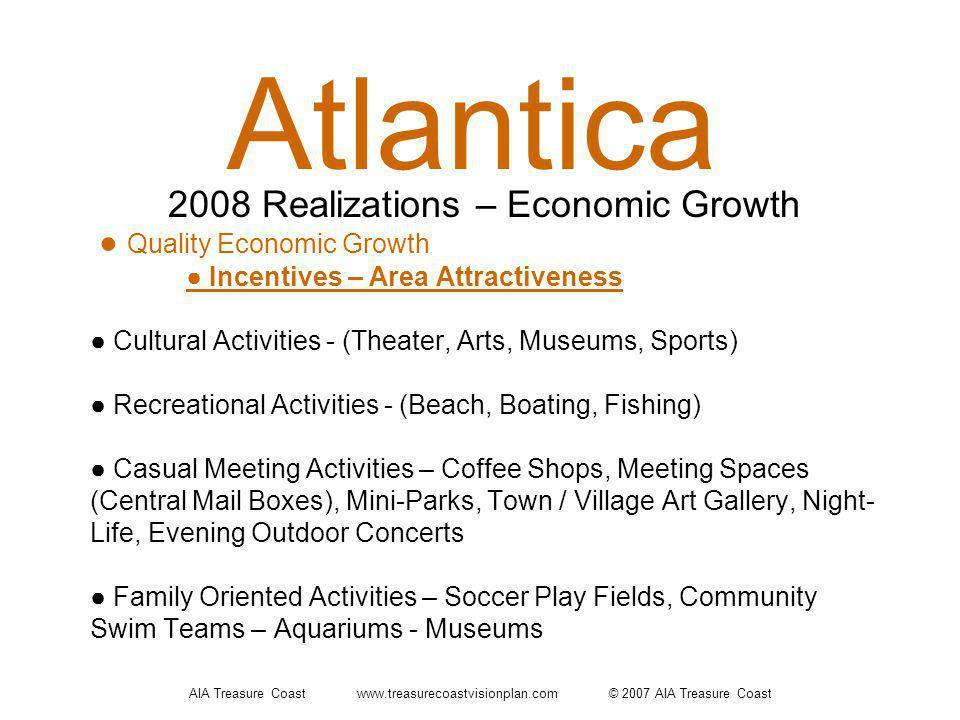 AIA Treasure Coast www.treasurecoastvisionplan.com © 2007 AIA Treasure Coast Atlantica Quality Economic Growth Incentives – Area Attractiveness Cultur