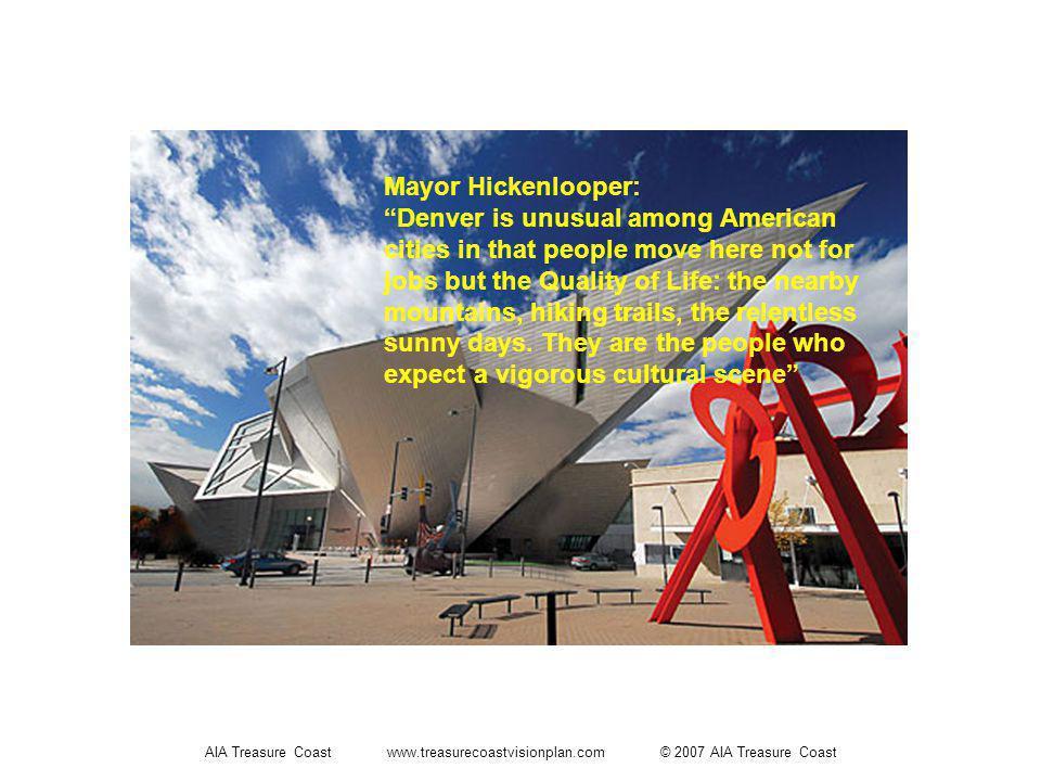 AIA Treasure Coast www.treasurecoastvisionplan.com © 2007 AIA Treasure Coast Mayor Hickenlooper: Denver is unusual among American cities in that peopl