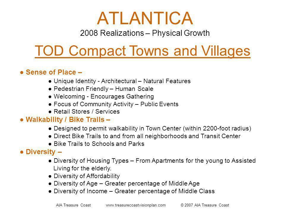 AIA Treasure Coast www.treasurecoastvisionplan.com © 2007 AIA Treasure Coast ATLANTICA 2008 Realizations – Physical Growth TOD Compact Towns and Villa