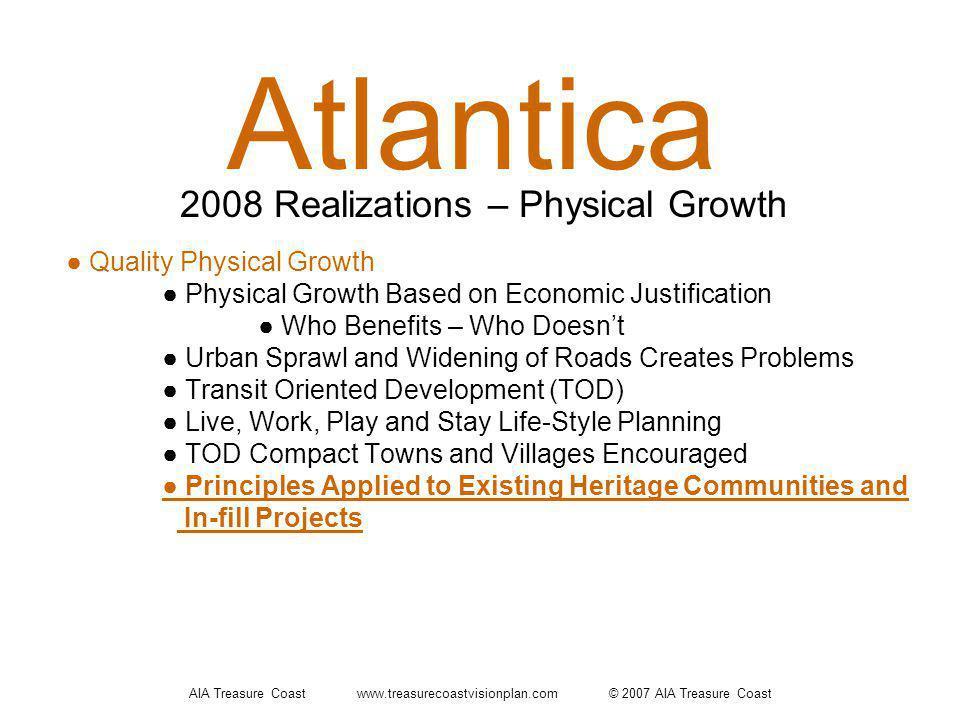 AIA Treasure Coast www.treasurecoastvisionplan.com © 2007 AIA Treasure Coast Atlantica Quality Physical Growth Physical Growth Based on Economic Justi