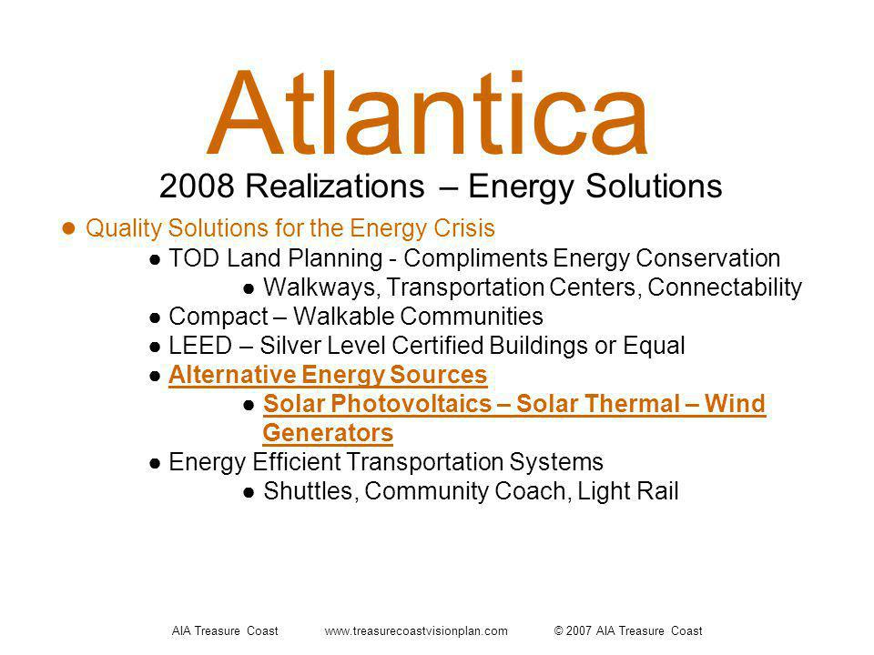 AIA Treasure Coast www.treasurecoastvisionplan.com © 2007 AIA Treasure Coast Atlantica Quality Solutions for the Energy Crisis TOD Land Planning - Com