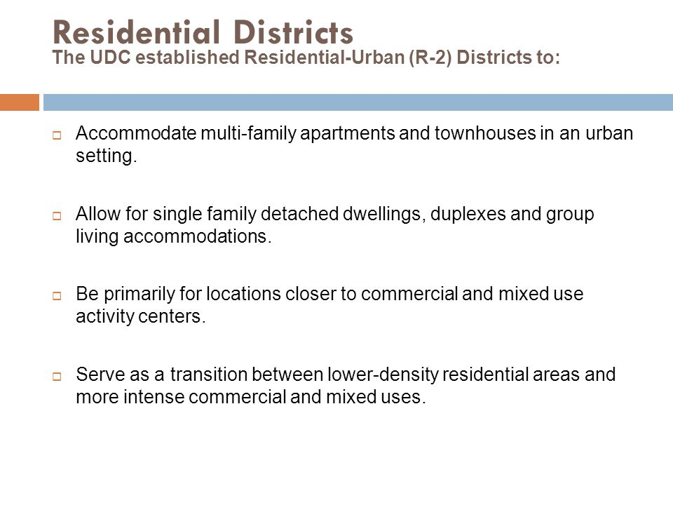 Residential Districts Accommodate multi-family apartments and townhouses in an urban setting.