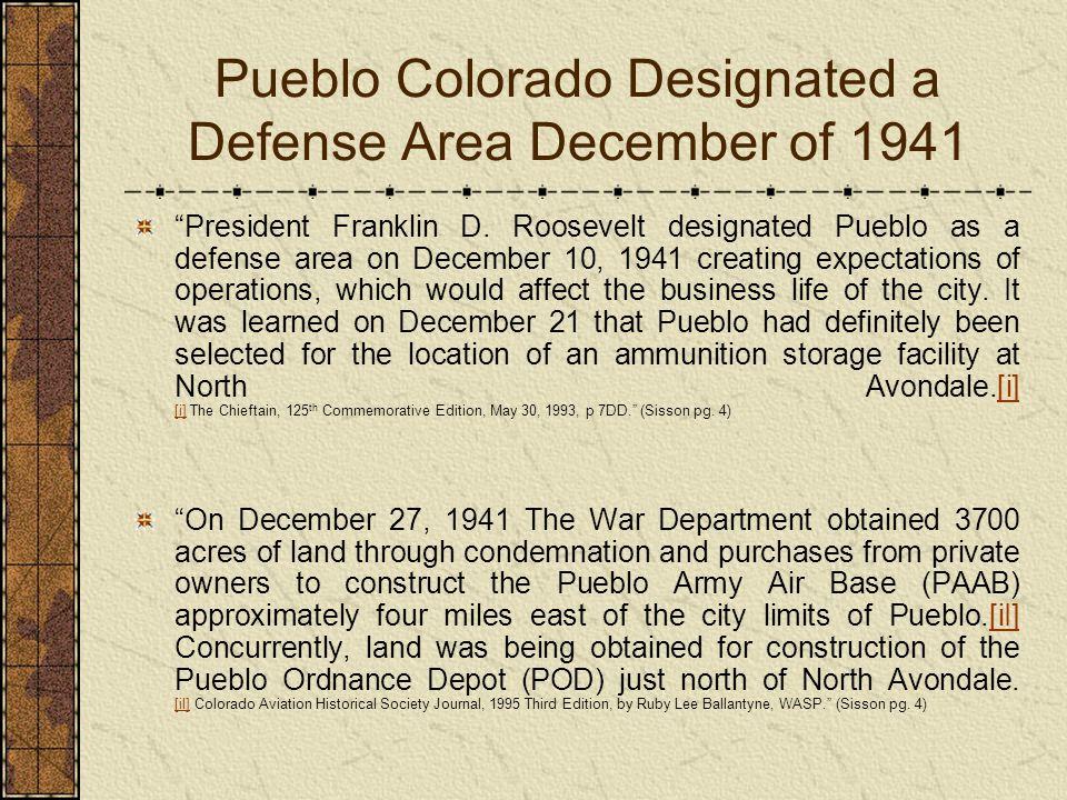 Pueblo Colorado Designated a Defense Area December of 1941 President Franklin D. Roosevelt designated Pueblo as a defense area on December 10, 1941 cr