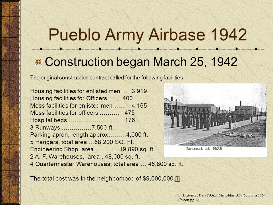 Pueblo Army Airbase 1942 Construction began March 25, 1942 The original construction contract called for the following facilities: Housing facilities